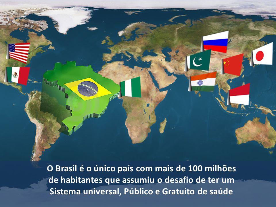 O Brasil é o único país com mais de 100 milhões de habitantes que assumiu o desafio de ter um Sistema universal, Público e Gratuito de saúde