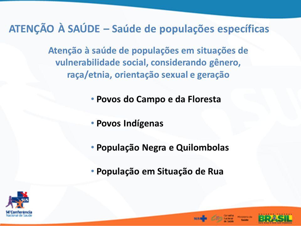 ATENÇÃO À SAÚDE – Saúde de populações específicas Atenção à saúde de populações em situações de vulnerabilidade social, considerando gênero, raça/etni