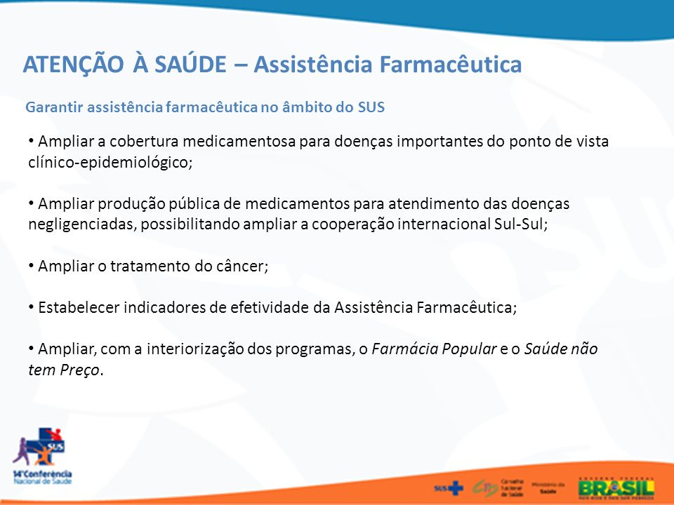 ATENÇÃO À SAÚDE – Assistência Farmacêutica Garantir assistência farmacêutica no âmbito do SUS Ampliar a cobertura medicamentosa para doenças important