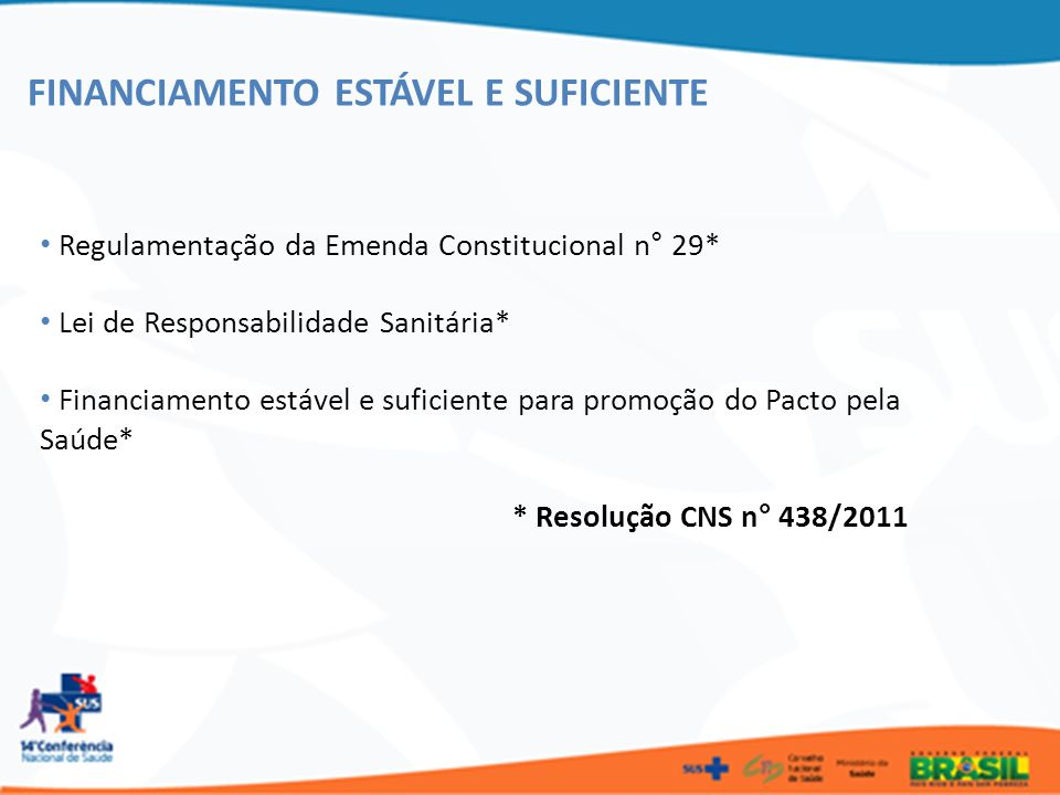 FINANCIAMENTO ESTÁVEL E SUFICIENTE Regulamentação da Emenda Constitucional n° 29* Lei de Responsabilidade Sanitária* Financiamento estável e suficient
