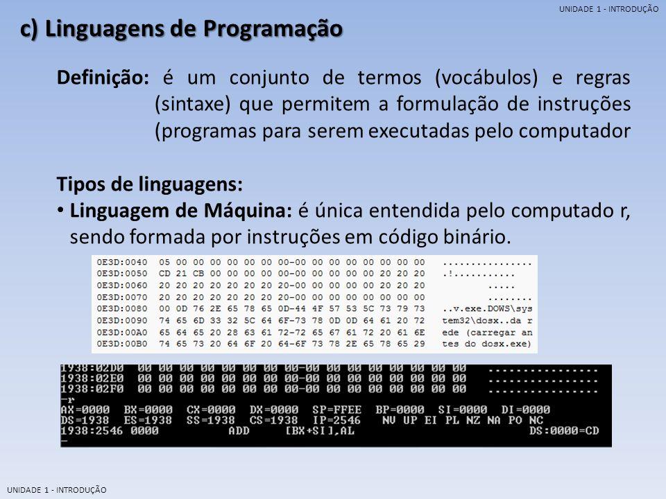 UNIDADE 1 - INTRODUÇÃO Linguagem de baixo nível: são aquelas cujo os códigos são muito próximos aos usados pela máquina.