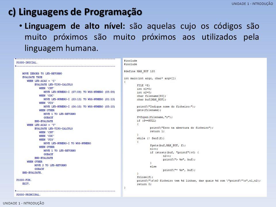 UNIDADE 1 - INTRODUÇÃO c) Linguagens de Programação Proximidade entre a linguagem e a máquina.