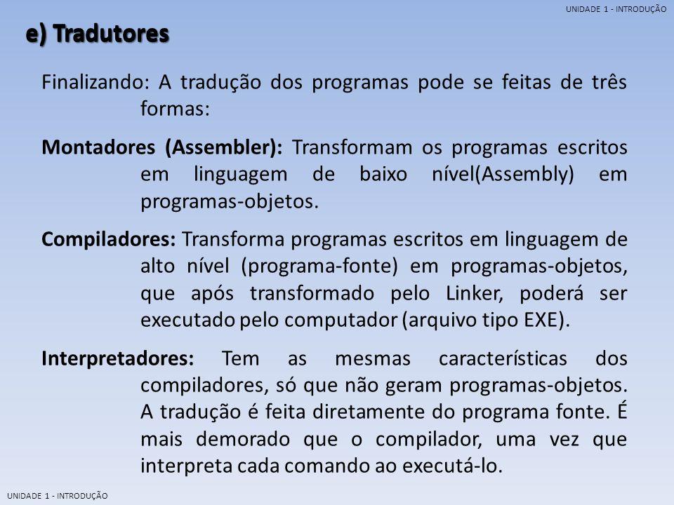 UNIDADE 1 - INTRODUÇÃO e) Tradutores Processo de tradução do programa fonte.
