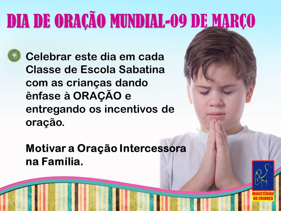 Celebrar este dia em cada Classe de Escola Sabatina com as crianças dando ênfase à ORAÇÃO e entregando os incentivos de oração. Motivar a Oração Inter