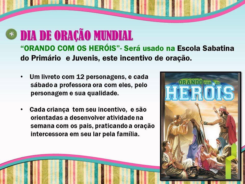 DIA DE ORAÇÃO MUNDIAL ORANDO COM OS HERÓIS- Será usado na Escola Sabatina do Primário e Juvenis, este incentivo de oração. Um livreto com 12 personage