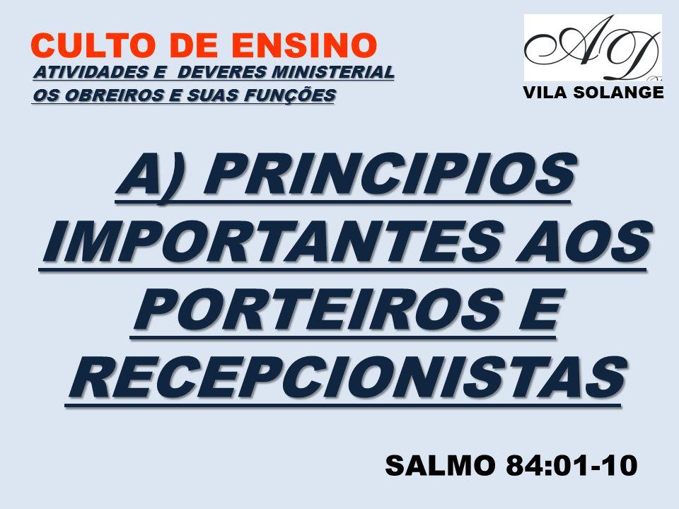 CULTO DE ENSINO VILA SOLANGE A) PRINCIPIOS IMPORTANTES AOS PORTEIROS E RECEPCIONISTAS ATIVIDADES E DEVERES MINISTERIAL OS OBREIROS E SUAS FUNÇÕES SALM