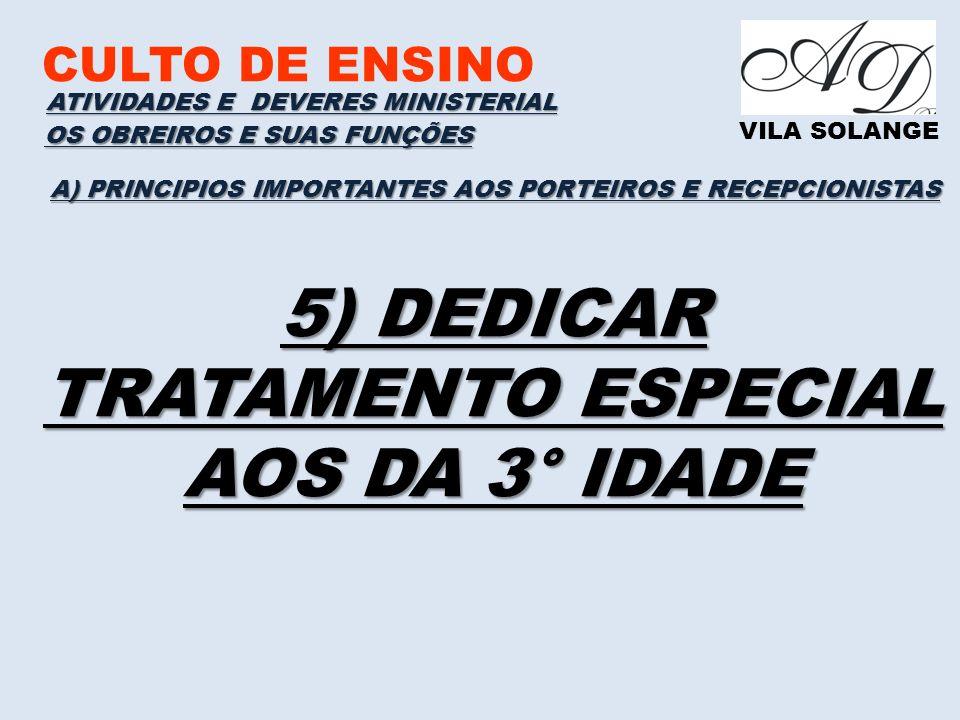 CULTO DE ENSINO VILA SOLANGE A) PRINCIPIOS IMPORTANTES AOS PORTEIROS E RECEPCIONISTAS ATIVIDADES E DEVERES MINISTERIAL OS OBREIROS E SUAS FUNÇÕES 5) D