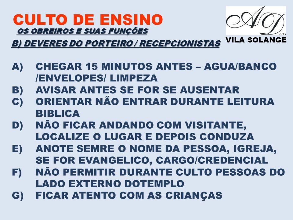CULTO DE ENSINO VILA SOLANGE B) DEVERES DO PORTEIRO / RECEPCIONISTAS A)CHEGAR 15 MINUTOS ANTES – AGUA/BANCO /ENVELOPES/ LIMPEZA B)AVISAR ANTES SE FOR