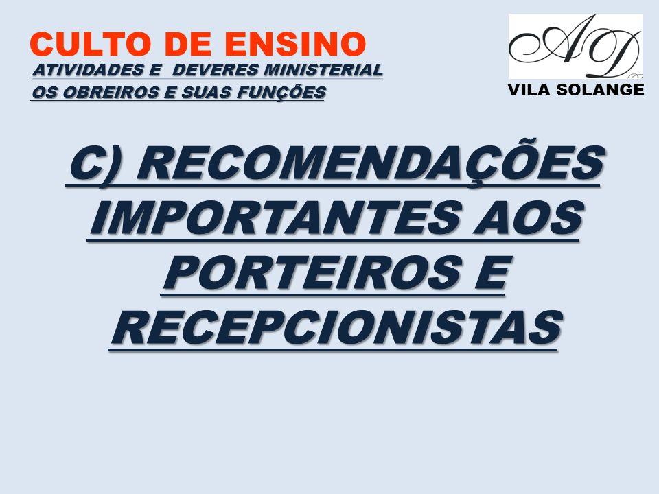 CULTO DE ENSINO VILA SOLANGE C) RECOMENDAÇÕES IMPORTANTES AOS PORTEIROS E RECEPCIONISTAS ATIVIDADES E DEVERES MINISTERIAL OS OBREIROS E SUAS FUNÇÕES