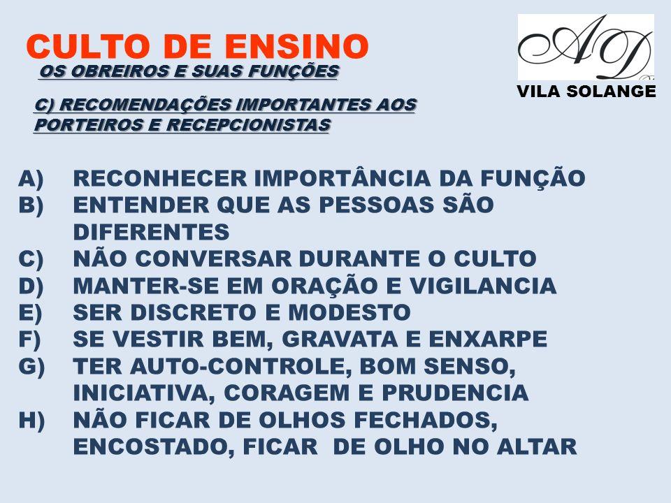 CULTO DE ENSINO VILA SOLANGE A)RECONHECER IMPORTÂNCIA DA FUNÇÃO B)ENTENDER QUE AS PESSOAS SÃO DIFERENTES C)NÃO CONVERSAR DURANTE O CULTO D)MANTER-SE E