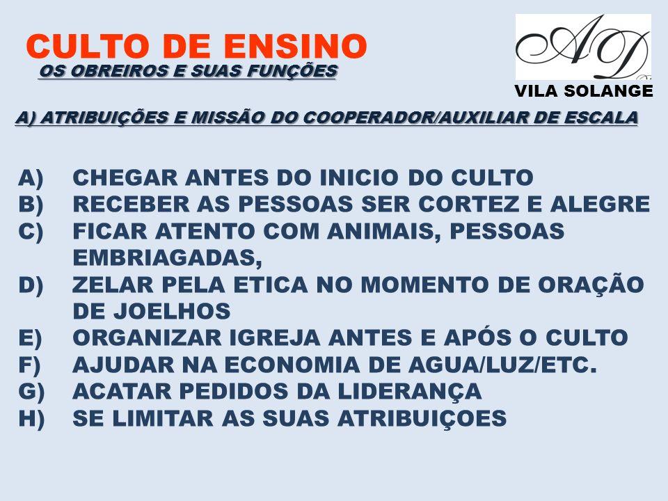 CULTO DE ENSINO VILA SOLANGE A)CHEGAR ANTES DO INICIO DO CULTO B)RECEBER AS PESSOAS SER CORTEZ E ALEGRE C)FICAR ATENTO COM ANIMAIS, PESSOAS EMBRIAGADA