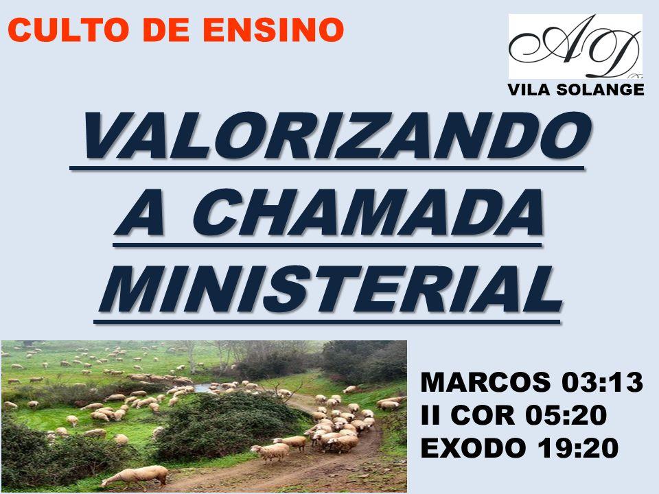 CULTO DE ENSINO VILA SOLANGE VALORIZANDO A CHAMADA MINISTERIAL MARCOS 03:13 II COR 05:20 EXODO 19:20