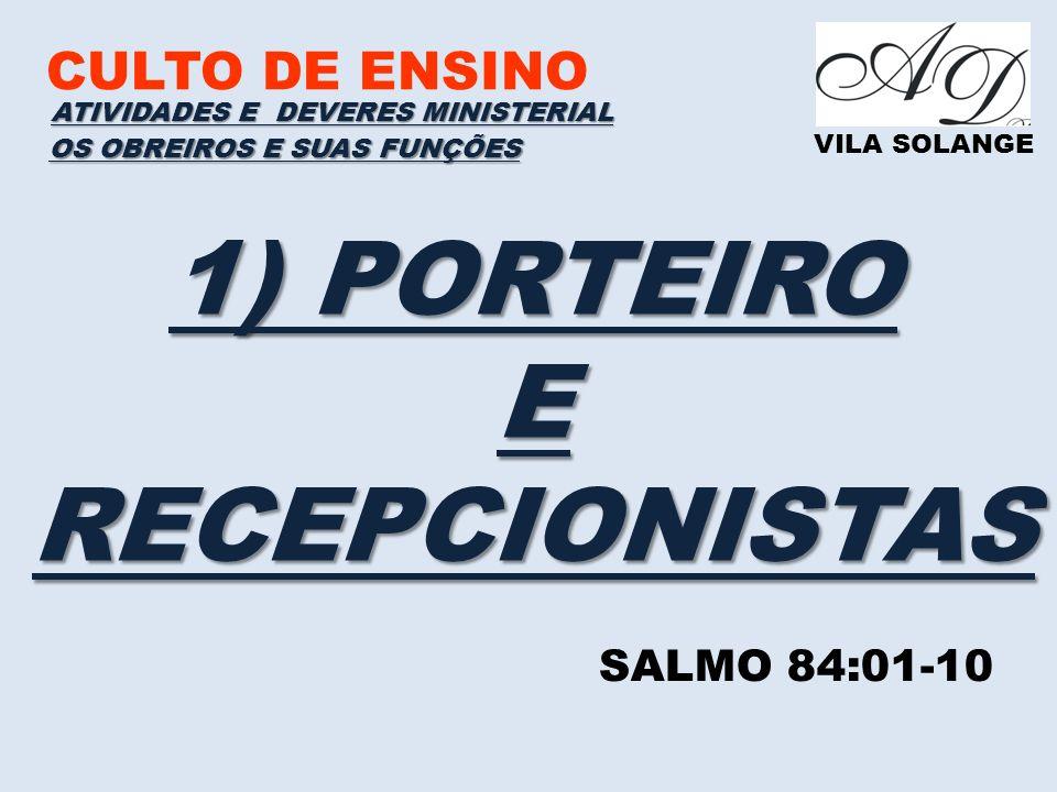 CULTO DE ENSINO VILA SOLANGE A) PRINCIPIOS IMPORTANTES AOS PORTEIROS E RECEPCIONISTAS ATIVIDADES E DEVERES MINISTERIAL OS OBREIROS E SUAS FUNÇÕES 9) SABER A PROGRAMAÇÃO DA CONGREGAÇÃO E DO CAMPO