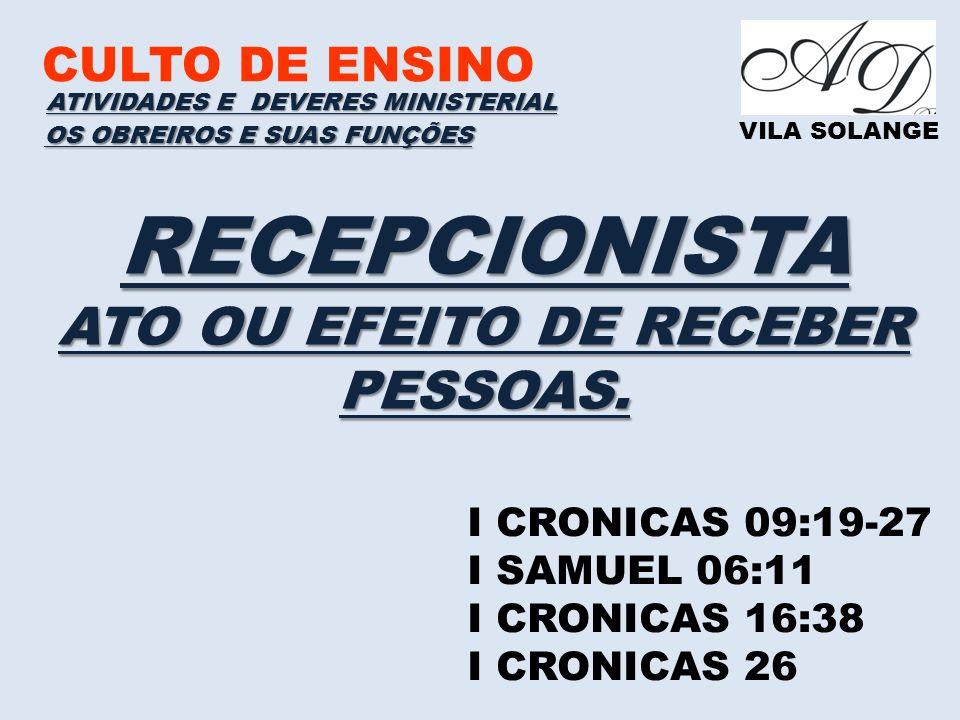 CULTO DE ENSINO VILA SOLANGE B) DEVERES DO PORTEIRO / RECEPCIONISTAS A)CHEGAR 15 MINUTOS ANTES – AGUA/BANCO /ENVELOPES/ LIMPEZA B)AVISAR ANTES SE FOR SE AUSENTAR C)ORIENTAR NÃO ENTRAR DURANTE LEITURA BIBLICA D)NÃO FICAR ANDANDO COM VISITANTE, LOCALIZE O LUGAR E DEPOIS CONDUZA E)ANOTE SEMRE O NOME DA PESSOA, IGREJA, SE FOR EVANGELICO, CARGO/CREDENCIAL F)NÃO PERMITIR DURANTE CULTO PESSOAS DO LADO EXTERNO DOTEMPLO G)FICAR ATENTO COM AS CRIANÇAS OS OBREIROS E SUAS FUNÇÕES
