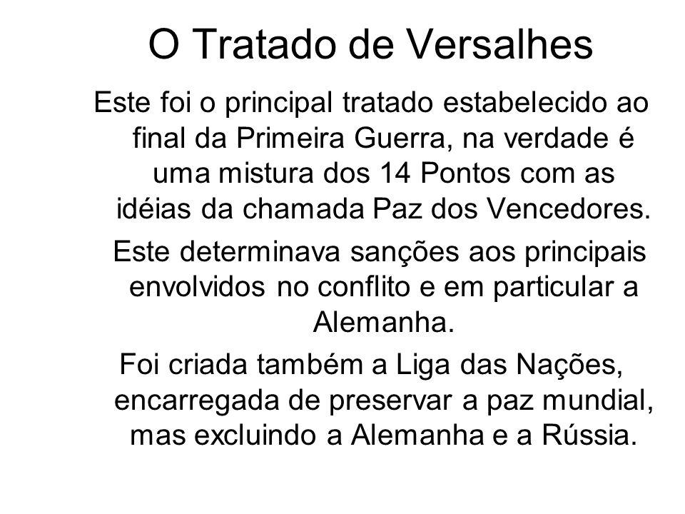 O Tratado de Versalhes Este foi o principal tratado estabelecido ao final da Primeira Guerra, na verdade é uma mistura dos 14 Pontos com as idéias da