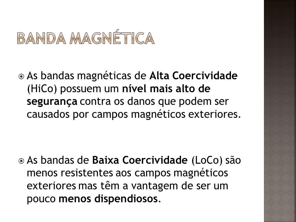 As bandas magnéticas de Alta Coercividade (HiCo) possuem um nível mais alto de segurança contra os danos que podem ser causados por campos magnéticos exteriores.