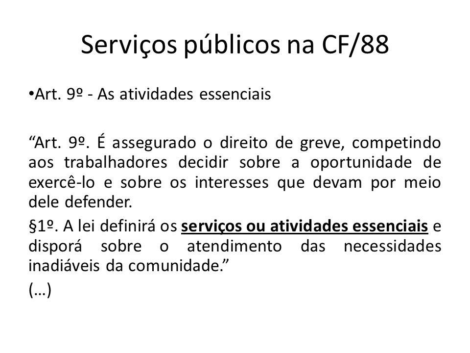 Serviços públicos na CF/88 Art. 9º - As atividades essenciais Art. 9º. É assegurado o direito de greve, competindo aos trabalhadores decidir sobre a o