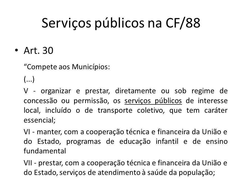 Serviços públicos na CF/88 Art. 30 Compete aos Municípios: (...) V - organizar e prestar, diretamente ou sob regime de concessão ou permissão, os serv