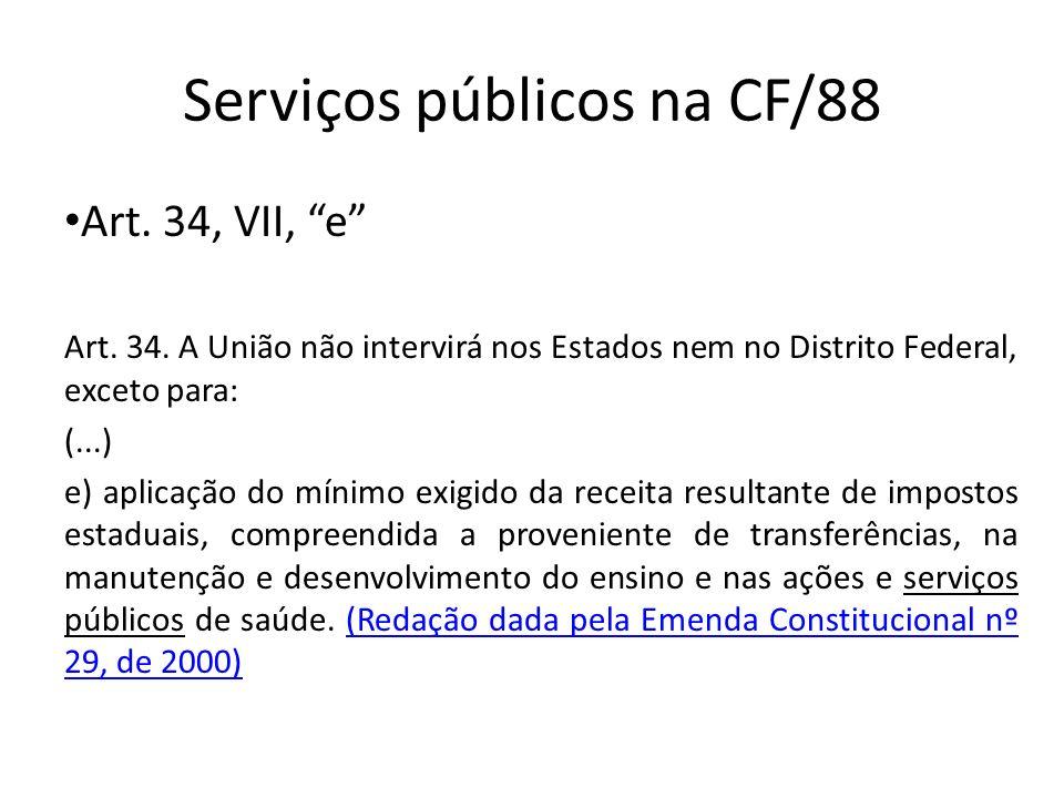 Serviços públicos na CF/88 Art. 34, VII, e Art. 34. A União não intervirá nos Estados nem no Distrito Federal, exceto para: (...) e) aplicação do míni