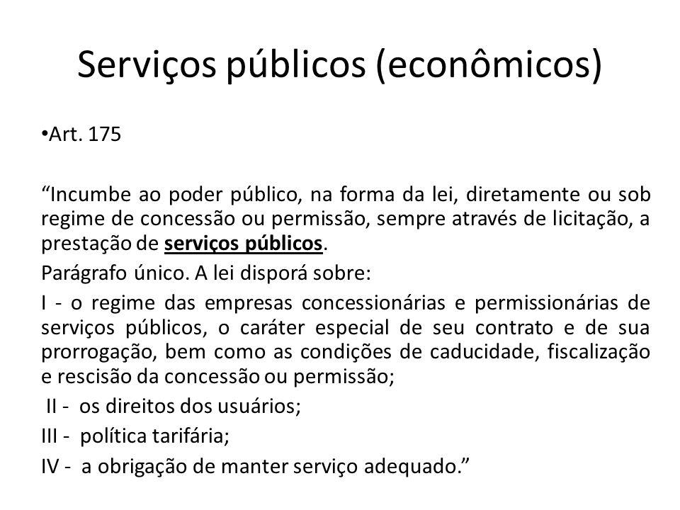 Serviços públicos (econômicos) Art. 175 Incumbe ao poder público, na forma da lei, diretamente ou sob regime de concessão ou permissão, sempre através