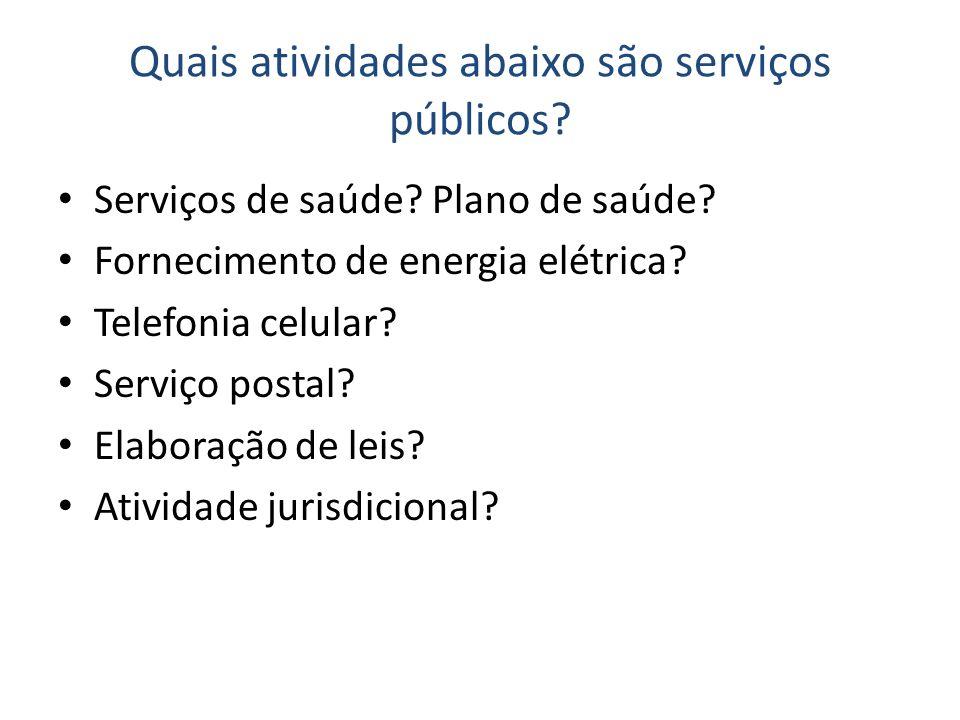 Quais atividades abaixo são serviços públicos? Serviços de saúde? Plano de saúde? Fornecimento de energia elétrica? Telefonia celular? Serviço postal?