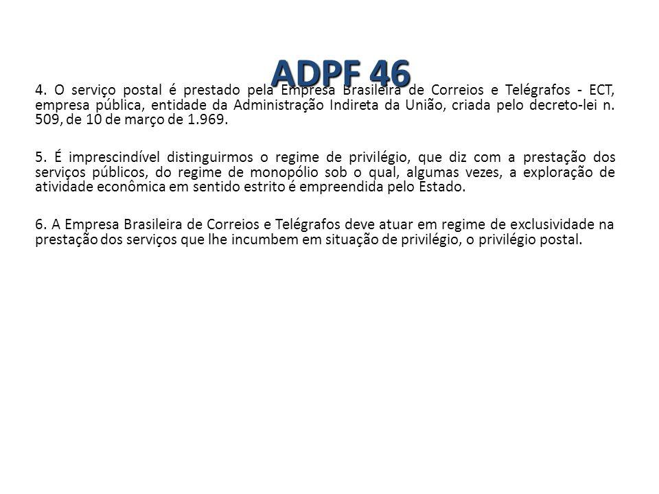 4. O serviço postal é prestado pela Empresa Brasileira de Correios e Telégrafos - ECT, empresa pública, entidade da Administração Indireta da União, c