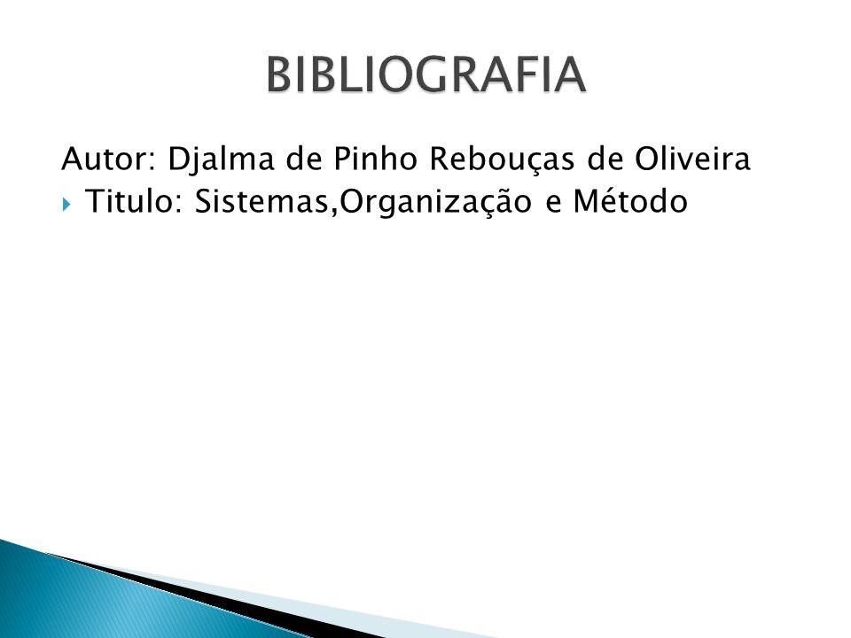 Autor: Djalma de Pinho Rebouças de Oliveira Titulo: Sistemas,Organização e Método
