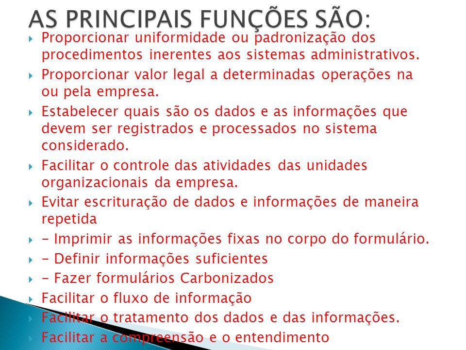 Proporcionar uniformidade ou padronização dos procedimentos inerentes aos sistemas administrativos. Proporcionar valor legal a determinadas operações