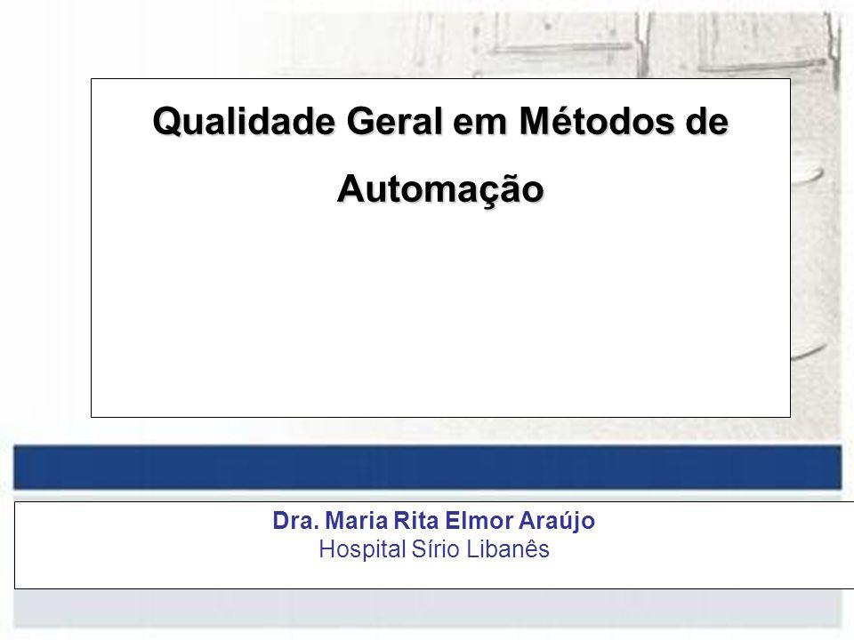Dra. Maria Rita Elmor Araújo Hospital Sírio Libanês Qualidade Geral em Métodos de Automação