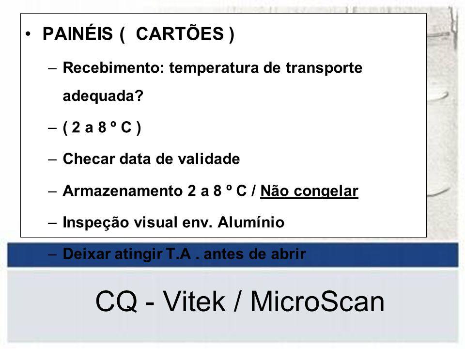 PAINÉIS ( CARTÕES ) –Recebimento: temperatura de transporte adequada? –( 2 a 8 º C ) –Checar data de validade –Armazenamento 2 a 8 º C / Não congelar