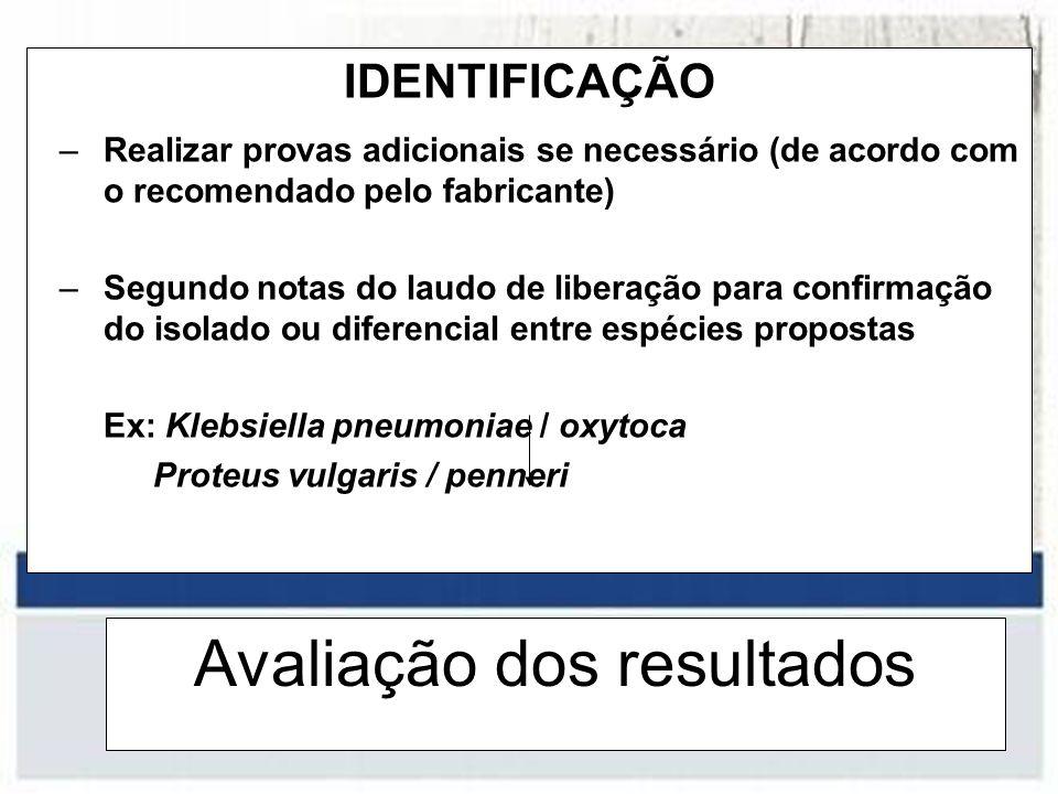Avaliação dos resultados IDENTIFICAÇÃO –Realizar provas adicionais se necessário (de acordo com o recomendado pelo fabricante) –Segundo notas do laudo