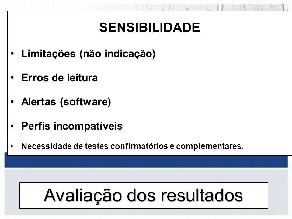 Avaliação dos resultados SENSIBILIDADE Limitações (não indicação) Erros de leitura Alertas (software) Perfis incompatíveis Necessidade de testes confi