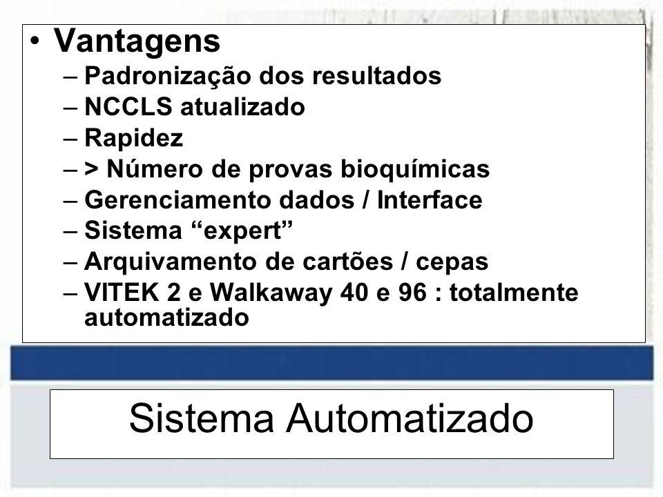 Sistema Automatizado Vantagens –Padronização dos resultados –NCCLS atualizado –Rapidez –> Número de provas bioquímicas –Gerenciamento dados / Interfac