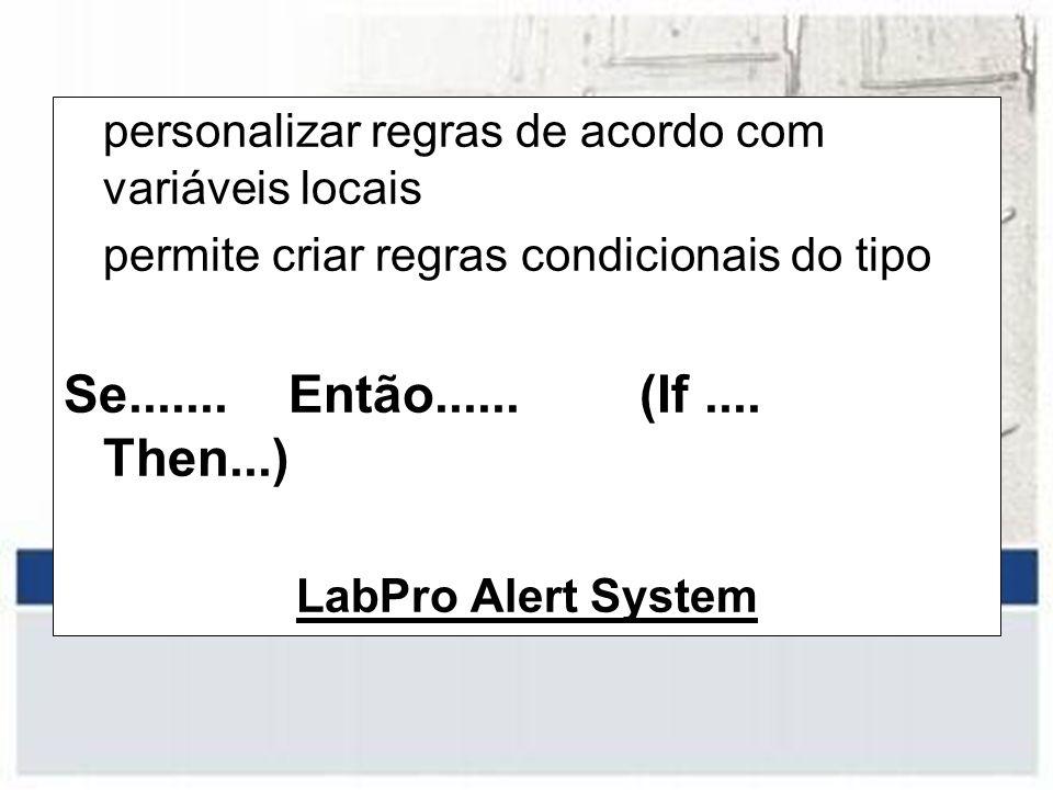 personalizar regras de acordo com variáveis locais permite criar regras condicionais do tipo Se....... Então...... (If.... Then...) LabPro Alert Syste
