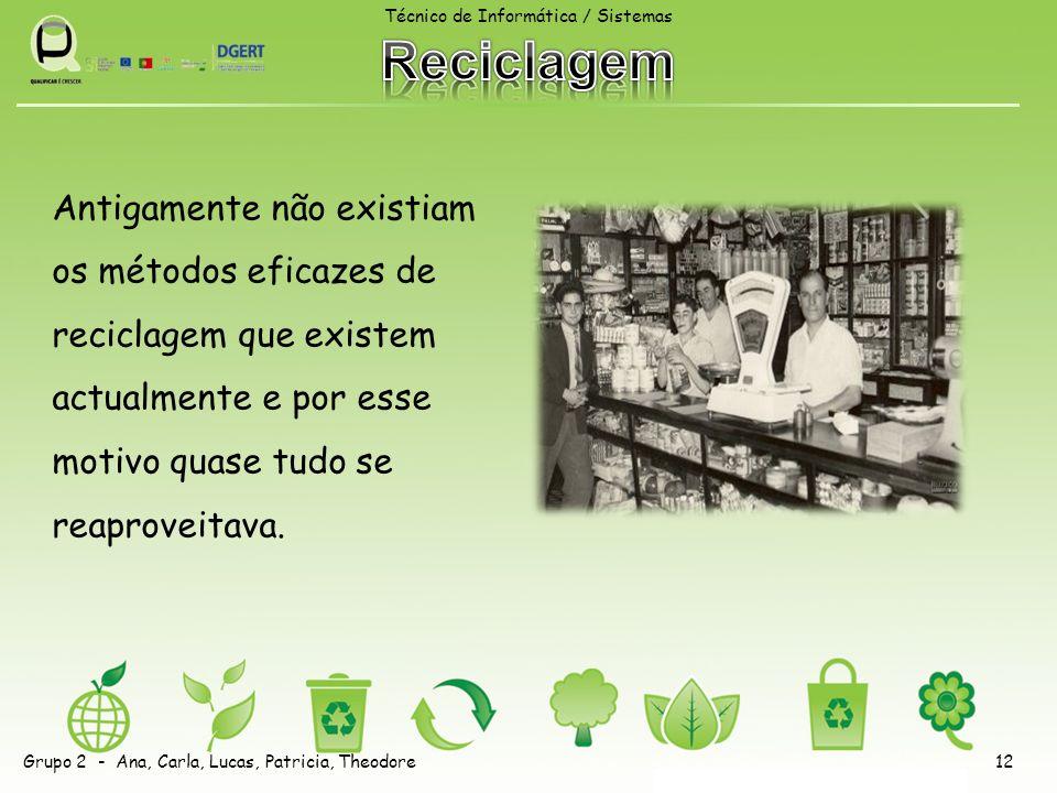 Antigamente não existiam os métodos eficazes de reciclagem que existem actualmente e por esse motivo quase tudo se reaproveitava.