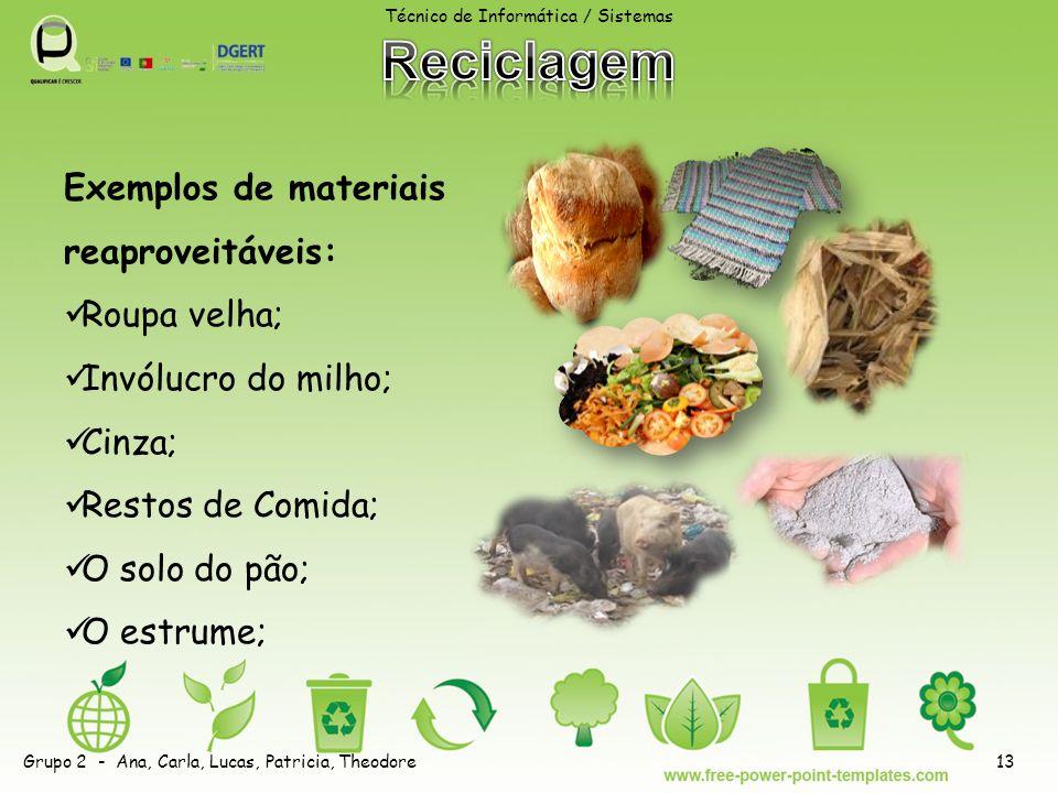 Exemplos de materiais reaproveitáveis: Roupa velha; Invólucro do milho; Cinza; Restos de Comida; O solo do pão; O estrume; Técnico de Informática / Si
