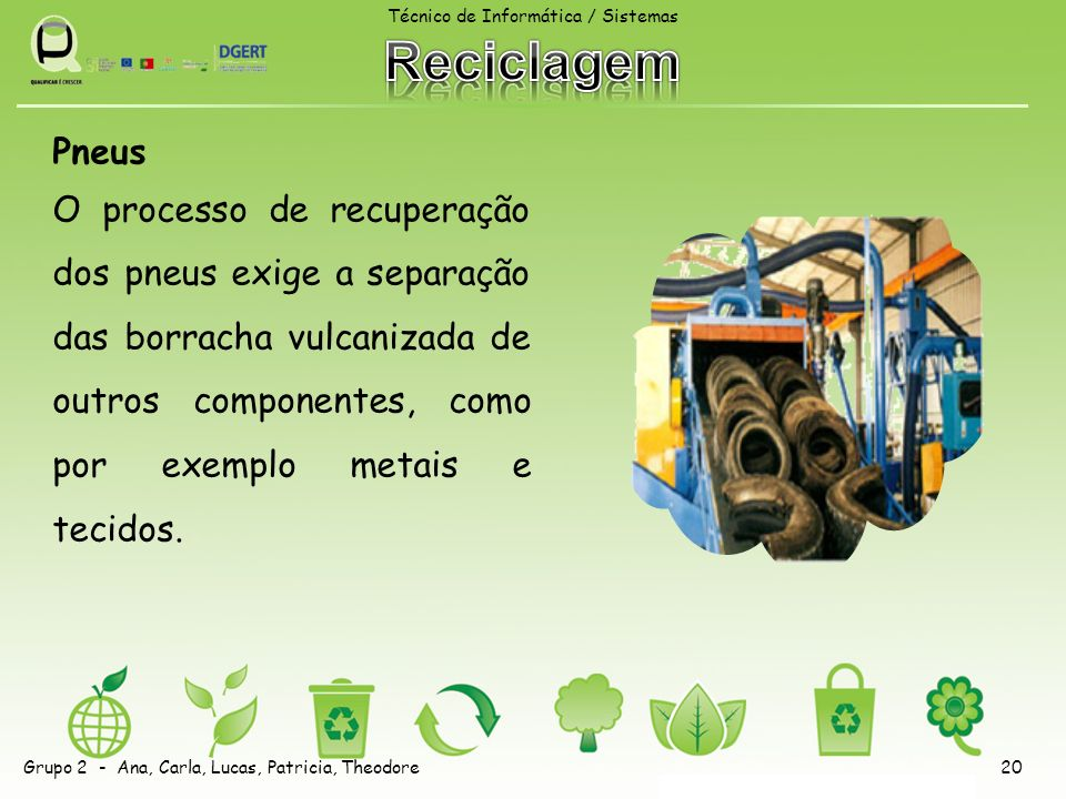 Pneus O processo de recuperação dos pneus exige a separação das borracha vulcanizada de outros componentes, como por exemplo metais e tecidos. Técnico