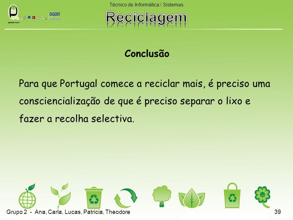 Conclusão Para que Portugal comece a reciclar mais, é preciso uma consciencialização de que é preciso separar o lixo e fazer a recolha selectiva. Técn