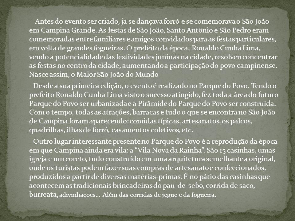 Antes do evento ser criado, já se dançava forró e se comemorava o São João em Campina Grande. As festas de São João, Santo Antônio e São Pedro eram co