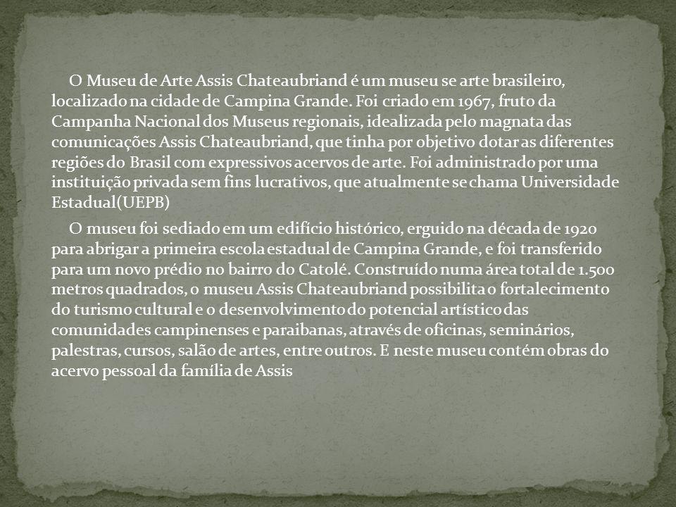 O Museu de Arte Assis Chateaubriand é um museu se arte brasileiro, localizado na cidade de Campina Grande.