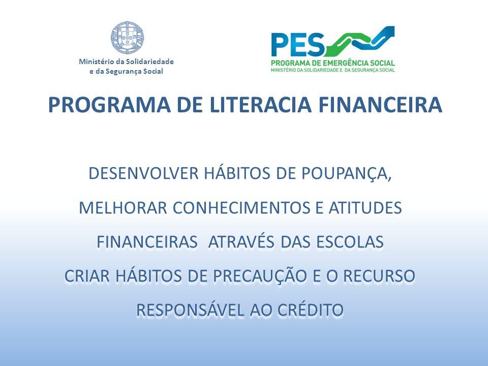 Ministério da Solidariedade e da Segurança Social PROGRAMA DE LITERACIA FINANCEIRA DESENVOLVER HÁBITOS DE POUPANÇA, MELHORAR CONHECIMENTOS E ATITUDES