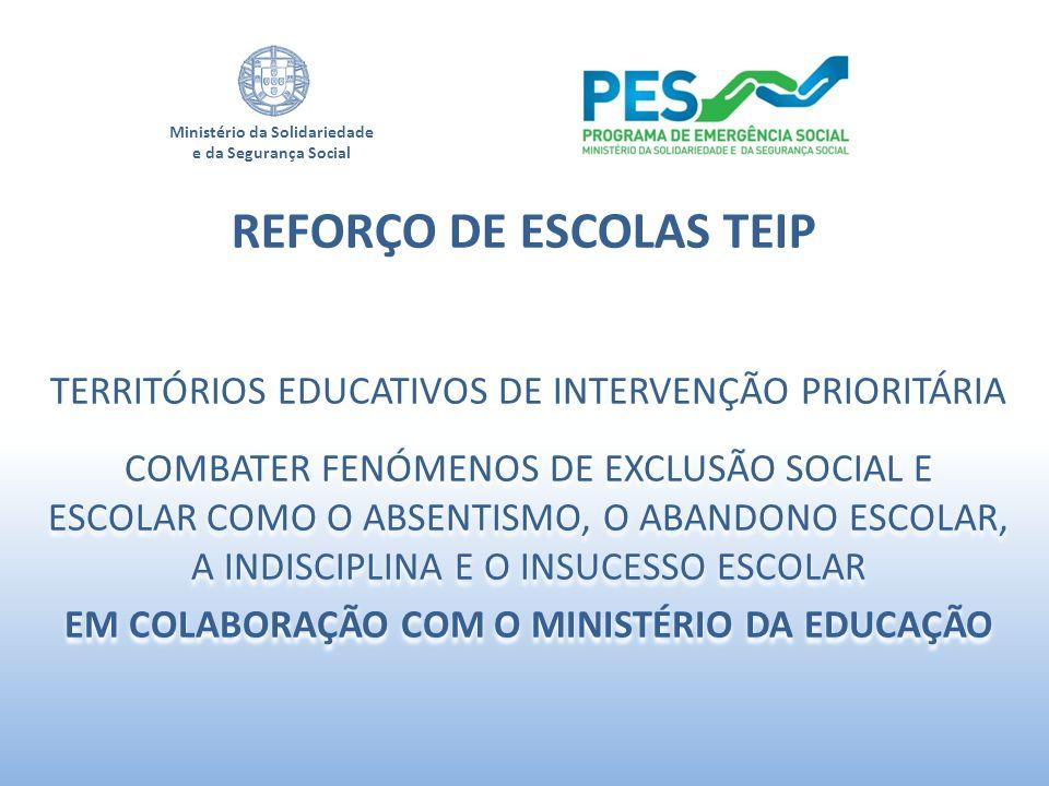 Ministério da Solidariedade e da Segurança Social REFORÇO DE ESCOLAS TEIP TERRITÓRIOS EDUCATIVOS DE INTERVENÇÃO PRIORITÁRIA COMBATER FENÓMENOS DE EXCL