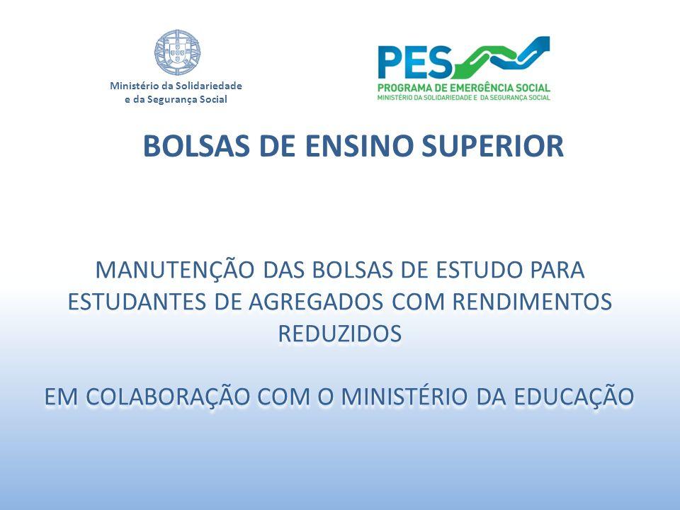 Ministério da Solidariedade e da Segurança Social BOLSAS DE ENSINO SUPERIOR MANUTENÇÃO DAS BOLSAS DE ESTUDO PARA ESTUDANTES DE AGREGADOS COM RENDIMENT