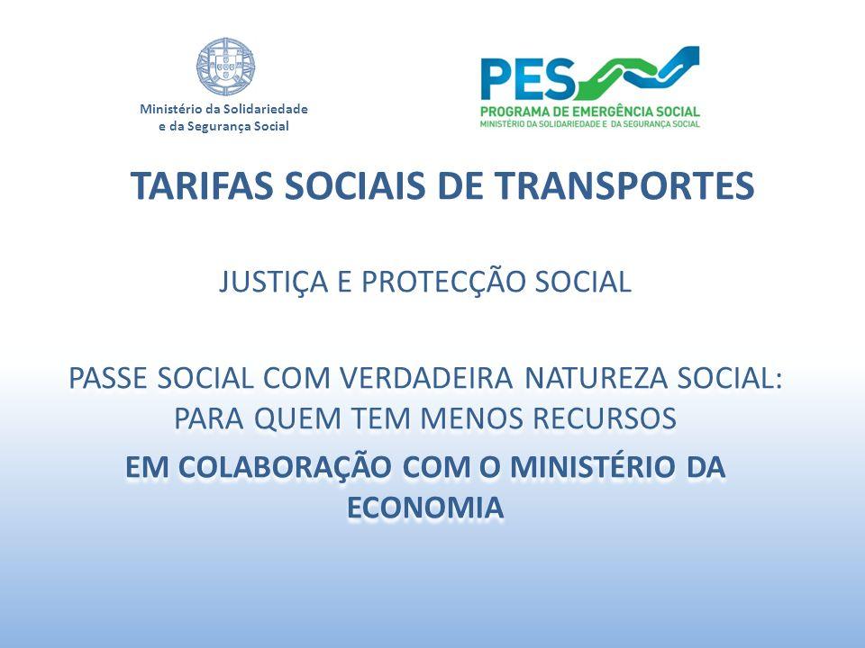 Ministério da Solidariedade e da Segurança Social TARIFAS SOCIAIS DE TRANSPORTES JUSTIÇA E PROTECÇÃO SOCIAL PASSE SOCIAL COM VERDADEIRA NATUREZA SOCIA