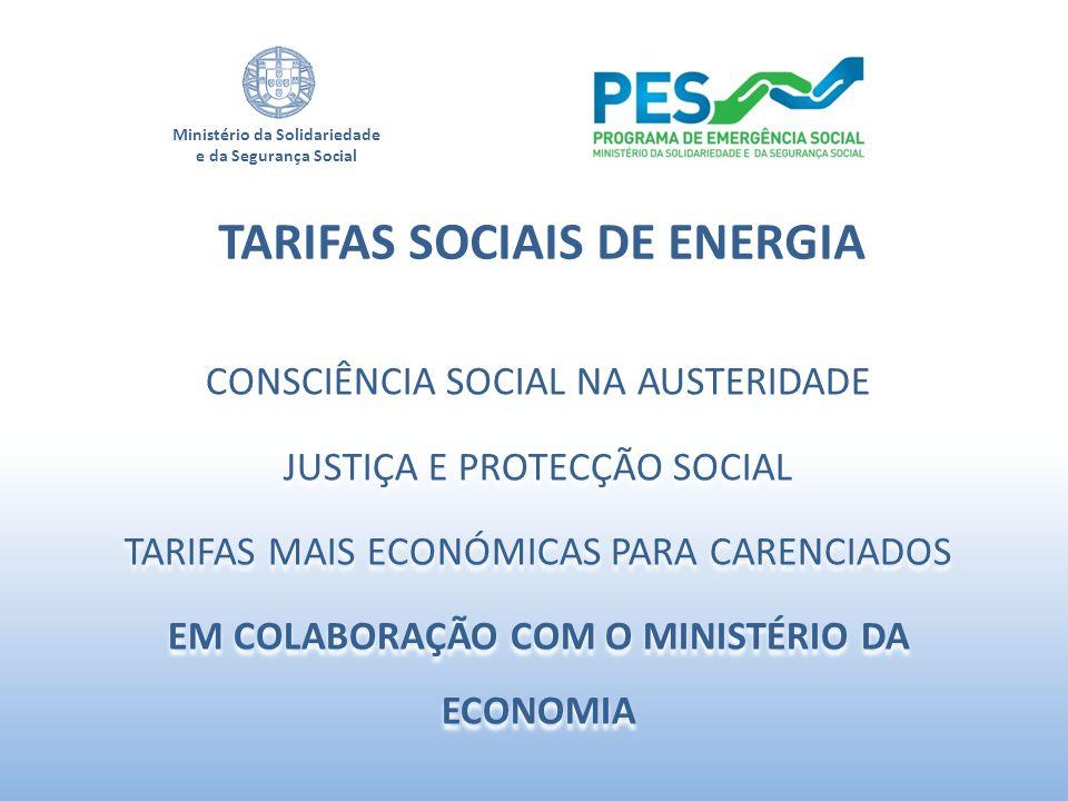 Ministério da Solidariedade e da Segurança Social TARIFAS SOCIAIS DE ENERGIA CONSCIÊNCIA SOCIAL NA AUSTERIDADE JUSTIÇA E PROTECÇÃO SOCIAL TARIFAS MAIS