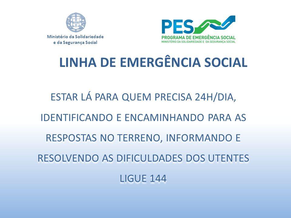Ministério da Solidariedade e da Segurança Social LINHA DE EMERGÊNCIA SOCIAL ESTAR LÁ PARA QUEM PRECISA 24H/DIA, IDENTIFICANDO E ENCAMINHANDO PARA AS