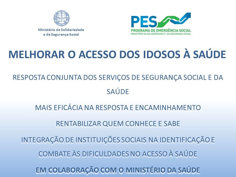 Ministério da Solidariedade e da Segurança Social RESPOSTA CONJUNTA DOS SERVIÇOS DE SEGURANÇA SOCIAL E DA SAÚDE MAIS EFICÁCIA NA RESPOSTA E ENCAMINHAM