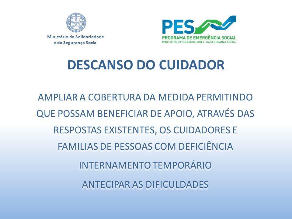 Ministério da Solidariedade e da Segurança Social AMPLIAR A COBERTURA DA MEDIDA PERMITINDO QUE POSSAM BENEFICIAR DE APOIO, ATRAVÉS DAS RESPOSTAS EXIST