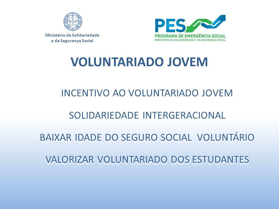 Ministério da Solidariedade e da Segurança Social INCENTIVO AO VOLUNTARIADO JOVEM SOLIDARIEDADE INTERGERACIONAL BAIXAR IDADE DO SEGURO SOCIAL VOLUNTÁR