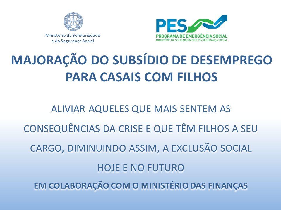 Ministério da Solidariedade e da Segurança Social MAJORAÇÃO DO SUBSÍDIO DE DESEMPREGO PARA CASAIS COM FILHOS ALIVIAR AQUELES QUE MAIS SENTEM AS CONSEQ